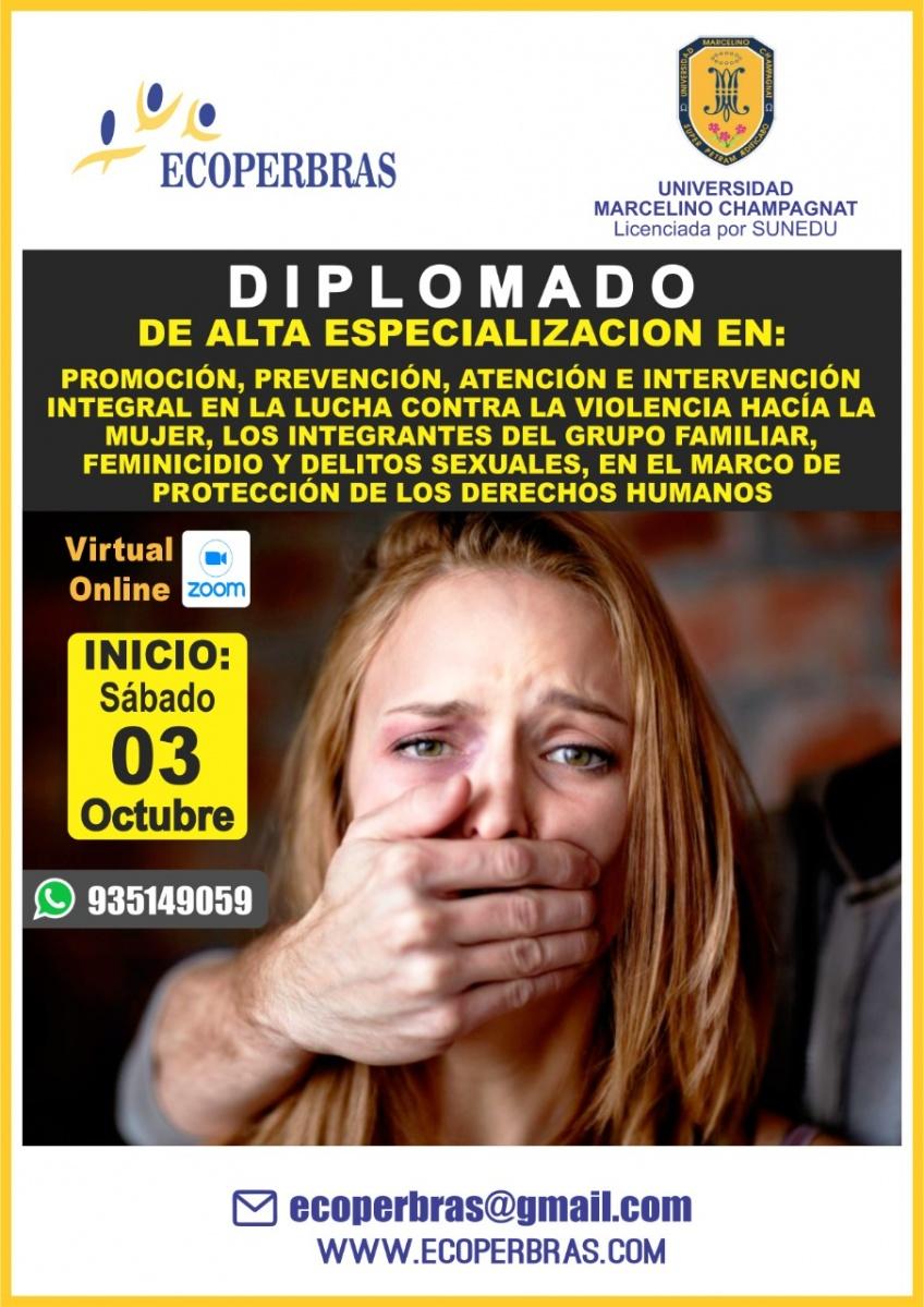 DIPLOMADO DE ALTA ESPECIALIZACIÓN EN PROMOCIÓN, PREVENCIÓN, ATENCIÓN E INTERVENCIÓN INTEGRAL EN LA LUCHA CONTRA LA VIOLENCIA HACIA LA MUJER, LOS INTEGRANTES DEL GRUPO FAMILIAR, FEMINICIDIO Y DELITOS SEXUALES, EN EL MARCO DE PROTECCIÓN DE LOS DERECHOS HUMANOS